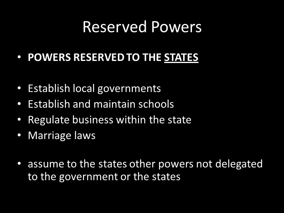 Reserved Powers POWERS RESERVED TO THE STATES
