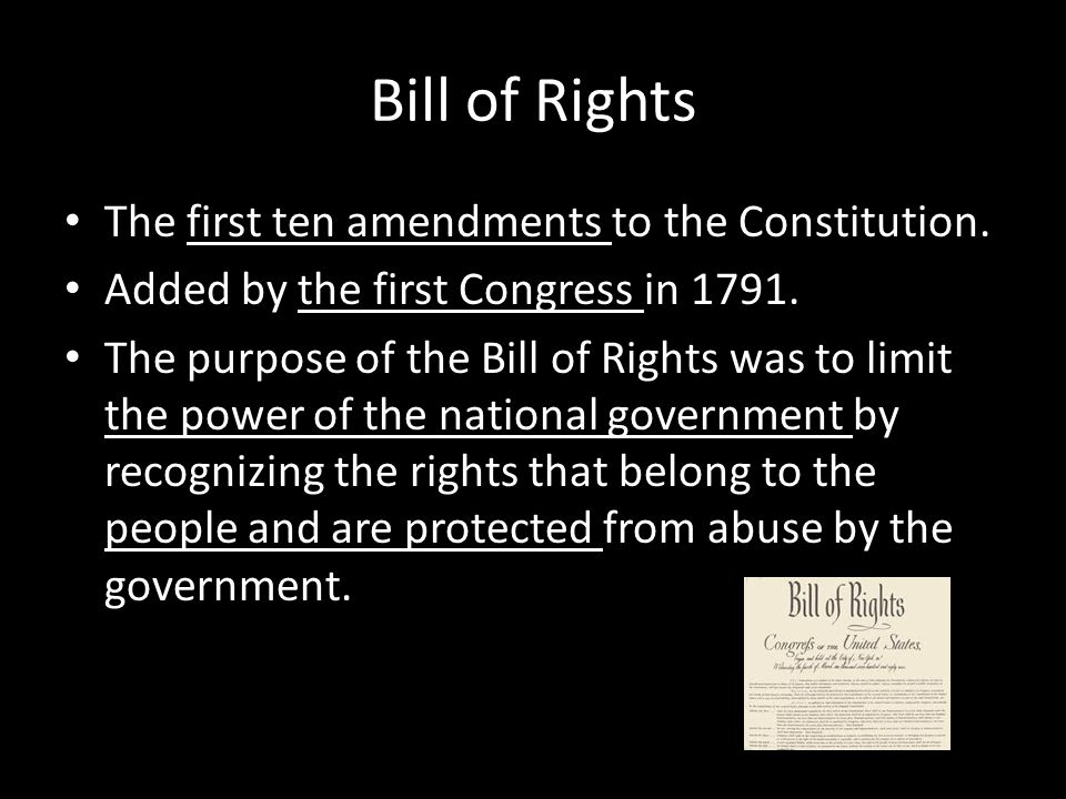 Bill of Rights The first ten amendments to the Constitution.