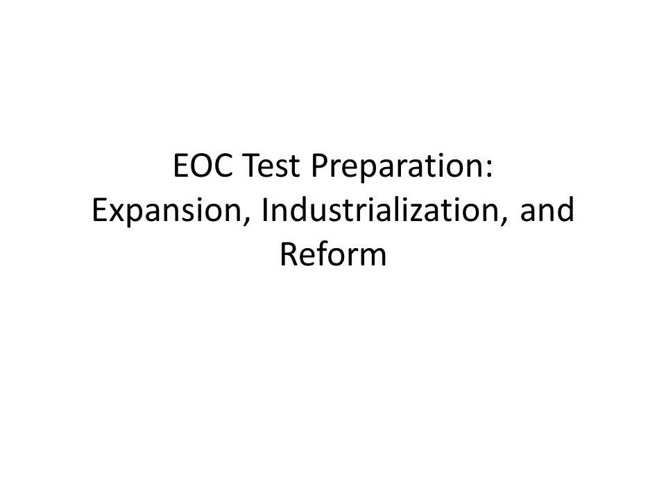 EOC Test Preparation: Expansion, Industrialization, and Reform