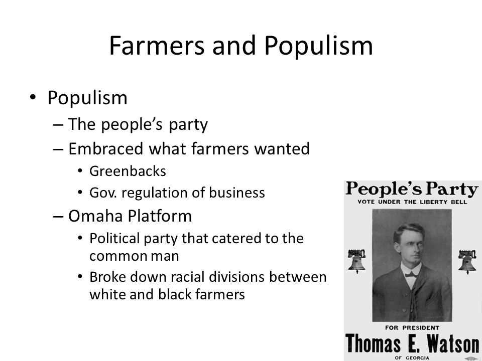 Farmers and Populism Populism The people's party