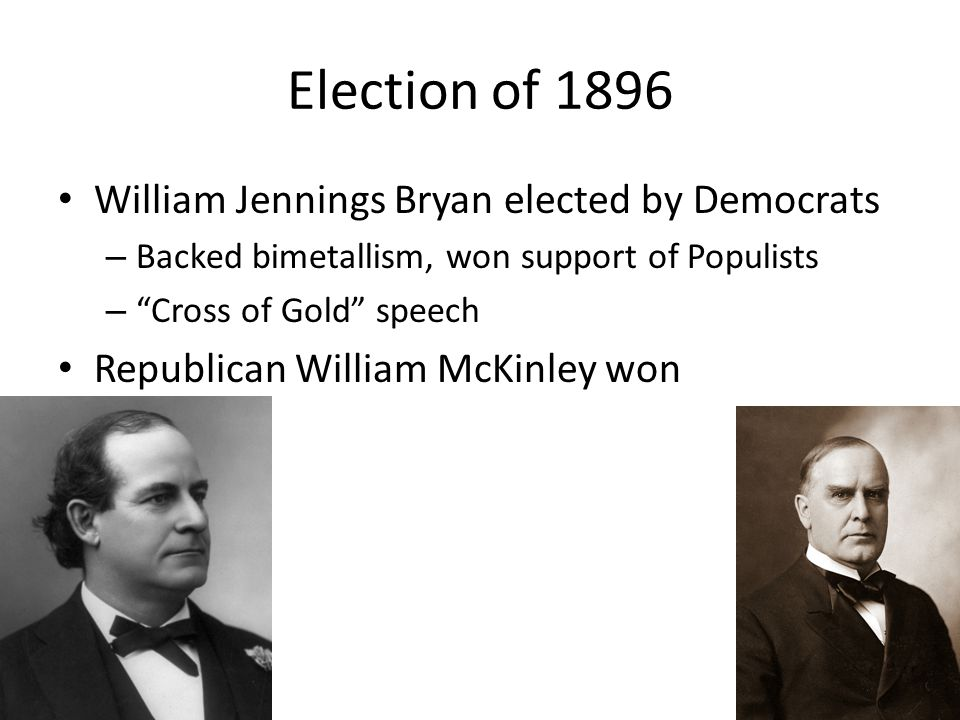 Election of 1896 William Jennings Bryan elected by Democrats