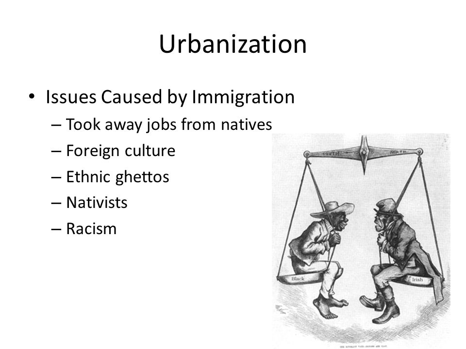 Urbanization Issues Caused by Immigration Took away jobs from natives