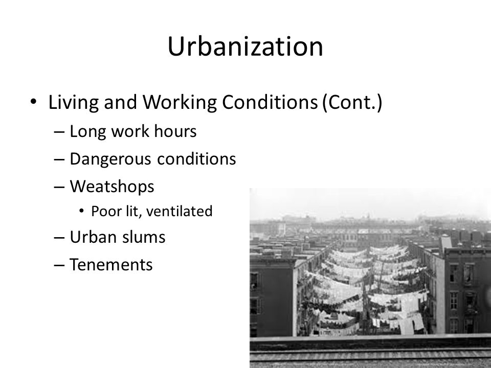 Urbanization Living and Working Conditions (Cont.) Long work hours