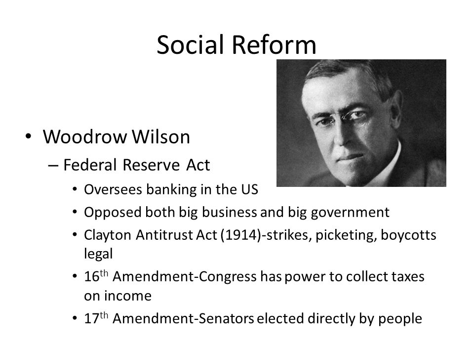 Social Reform Woodrow Wilson Federal Reserve Act