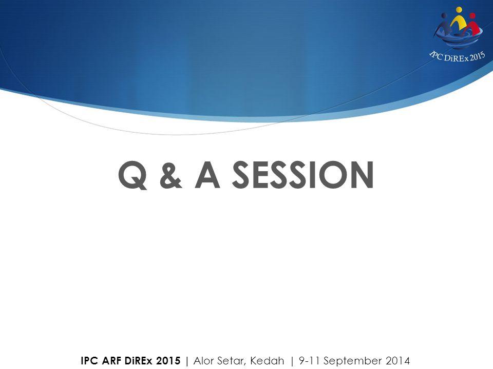 Q & A SESSION IPC ARF DiREx 2015 | Alor Setar, Kedah | 9-11 September 2014