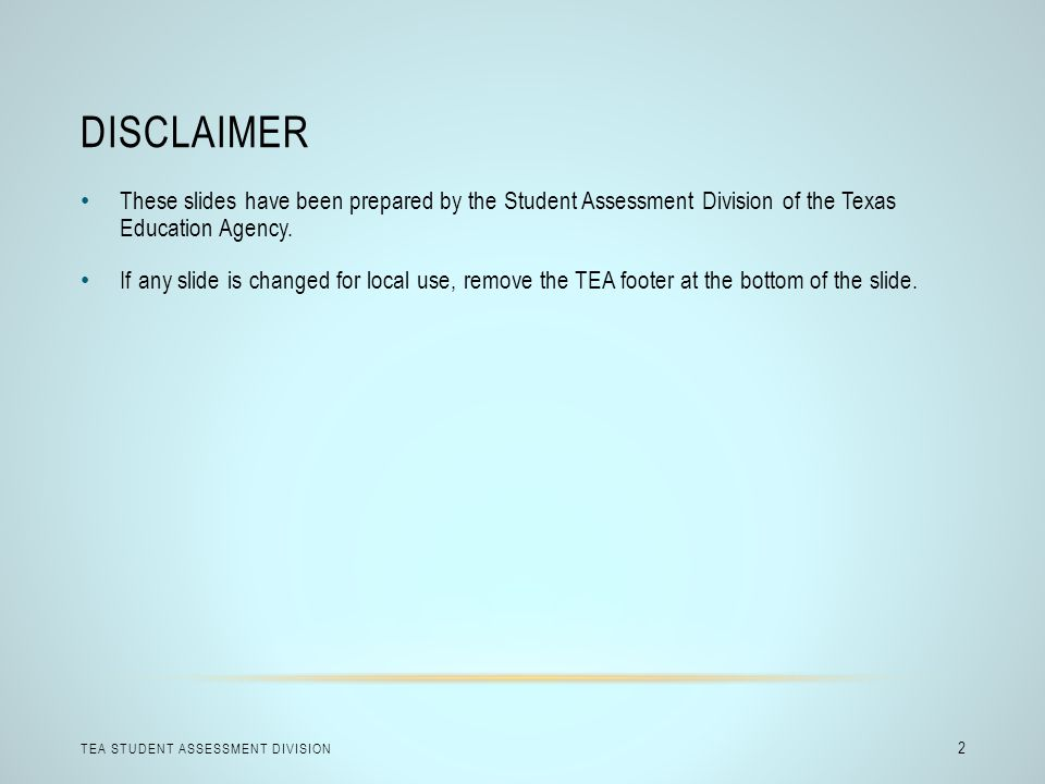 Disclaimer These slides have been prepared by the Student Assessment Division of the Texas Education Agency.