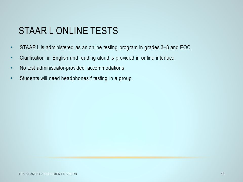 STAAR L Online Tests STAAR L is administered as an online testing program in grades 3–8 and EOC.