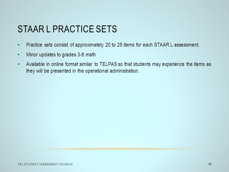 STAAR L Practice Sets Practice sets consist of approximately 20 to 25 items for each STAAR L assessment.