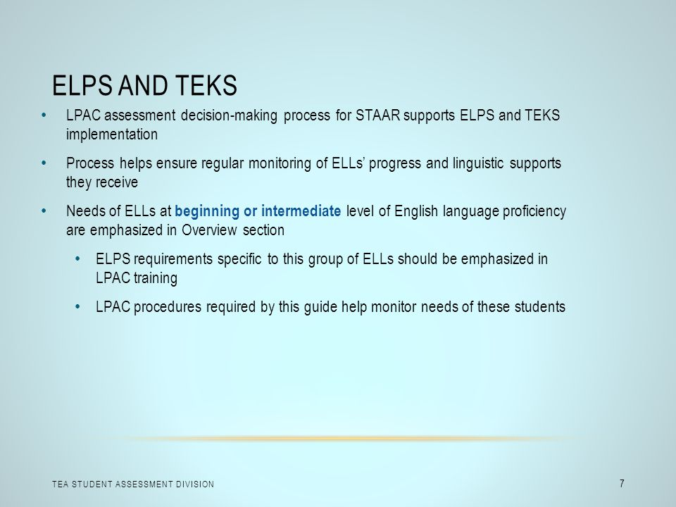 ELPS and TEKS LPAC assessment decision-making process for STAAR supports ELPS and TEKS implementation.