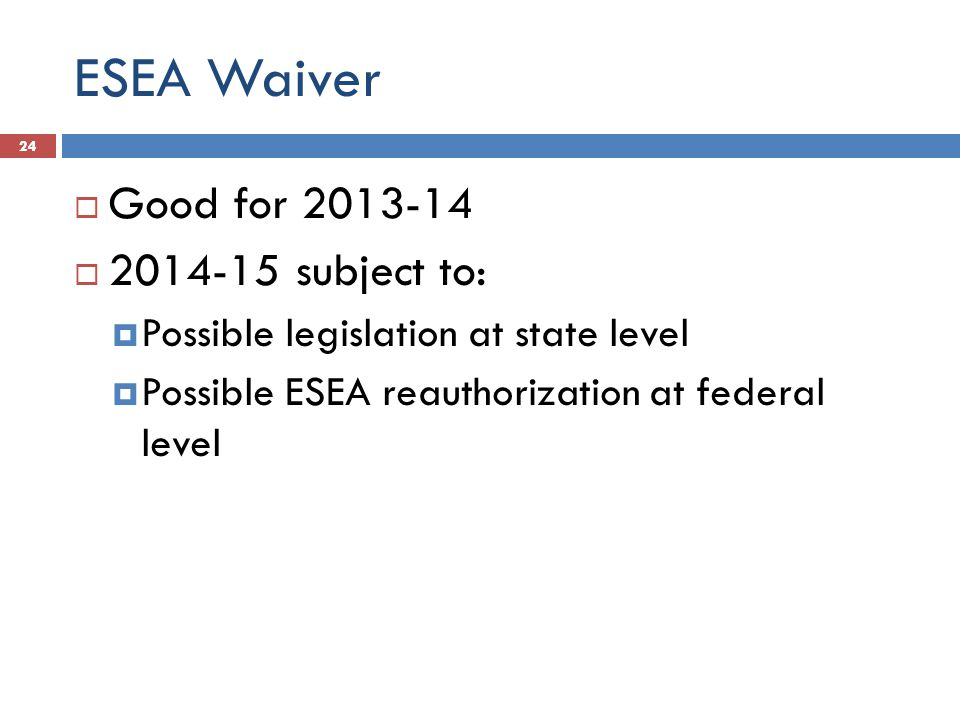 ESEA Waiver Good for 2013-14 2014-15 subject to: