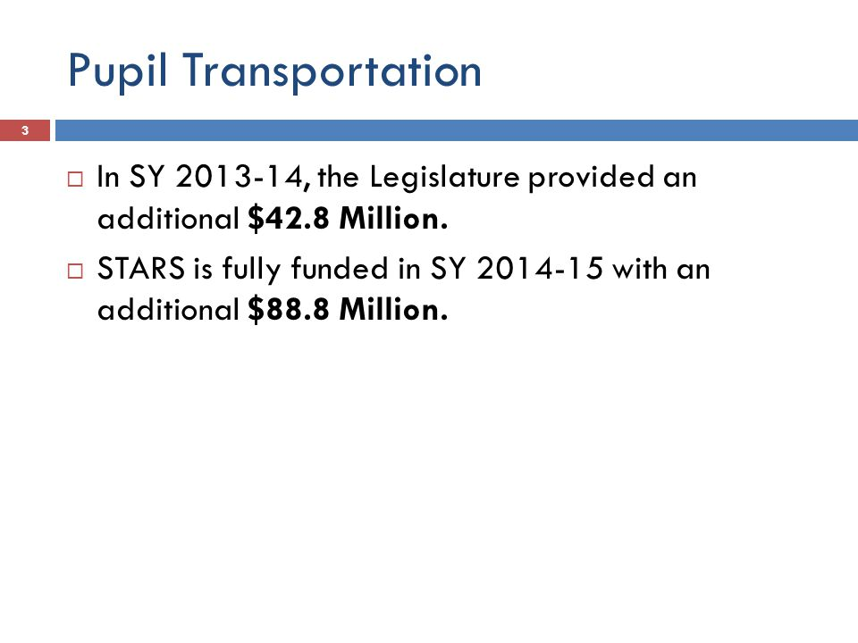 Pupil Transportation In SY 2013-14, the Legislature provided an additional $42.8 Million.