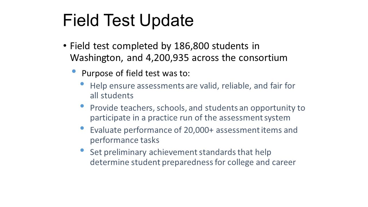 Field Test Update Field test completed by 186,800 students in Washington, and 4,200,935 across the consortium.