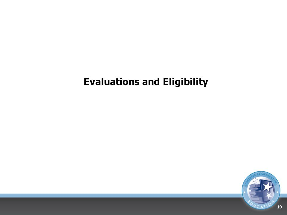 Evaluations and Eligibility