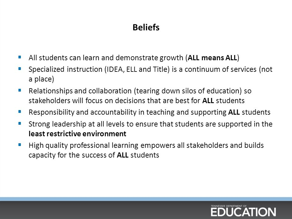 Beliefs All students can learn and demonstrate growth (ALL means ALL)