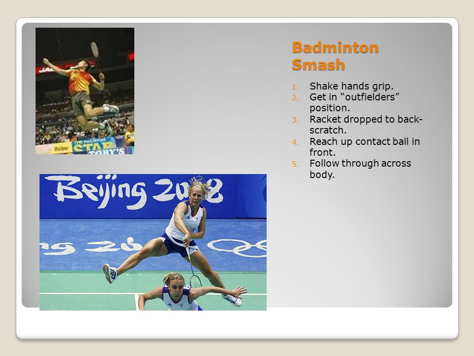 Badminton Smash Shake hands grip. Get in outfielders position.