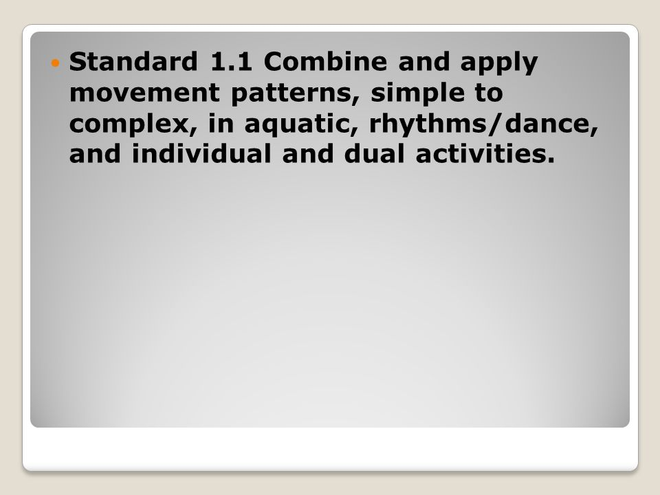 Standard 1.1 Combine and apply movement patterns, simple to complex, in aquatic, rhythms/dance, and individual and dual activities.