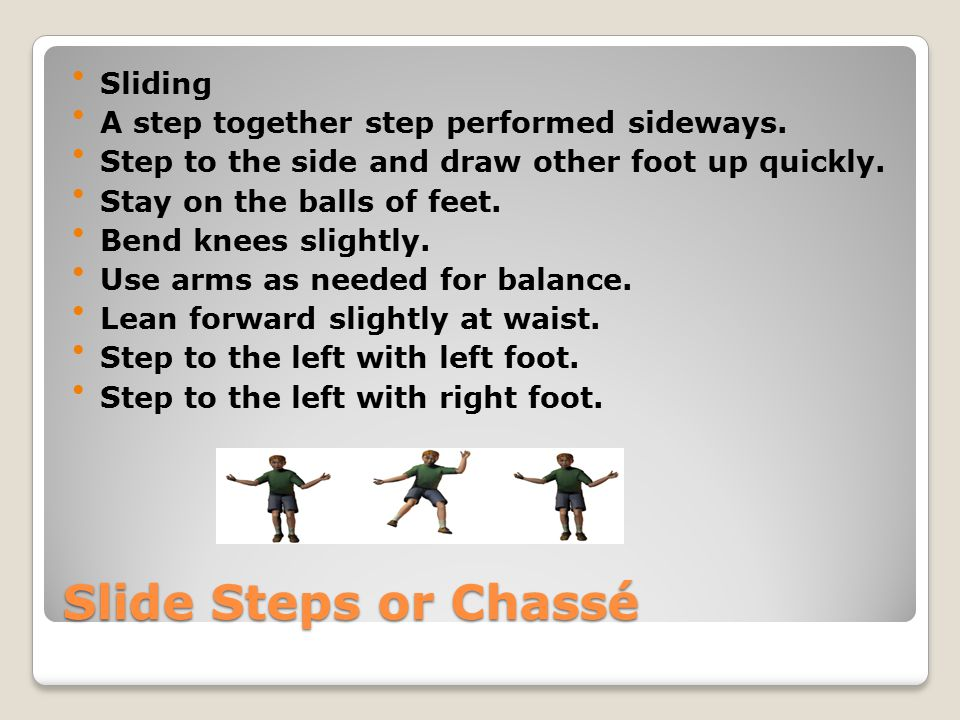 Slide Steps or Chassé Sliding A step together step performed sideways.