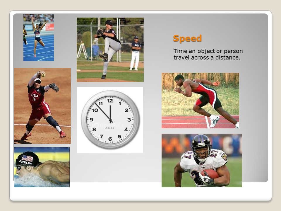 Speed Time an object or person travel across a distance.