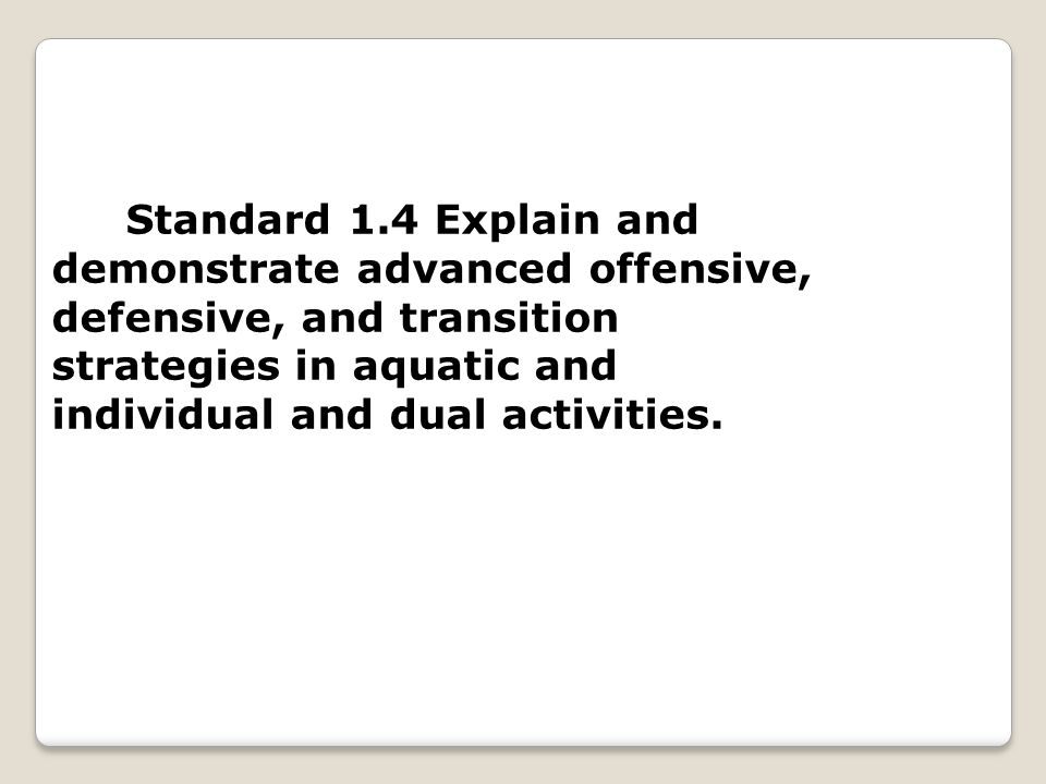 Standard 1.4 Explain and demonstrate advanced offensive, defensive, and transition strategies in aquatic and individual and dual activities.