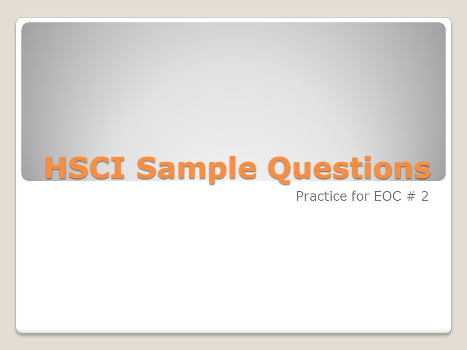 HSCI Sample Questions Practice for EOC # 2