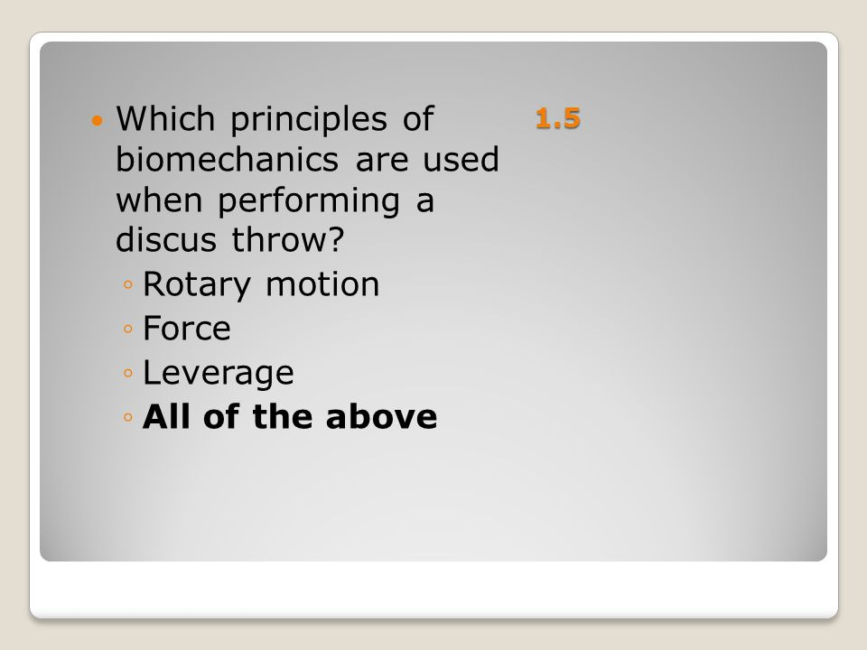 1.5 Which principles of biomechanics are used when performing a discus throw Rotary motion. Force.