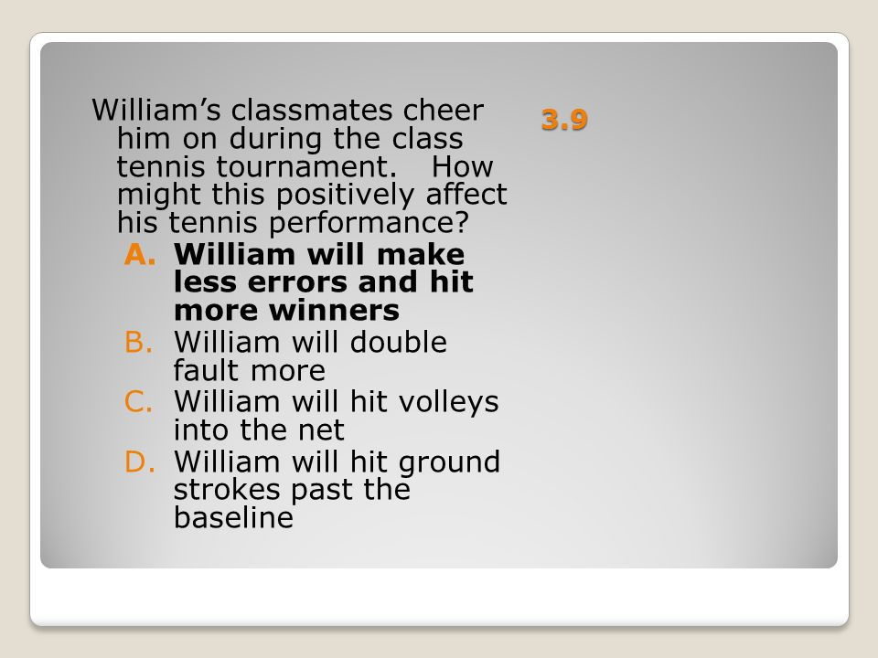 William will make less errors and hit more winners