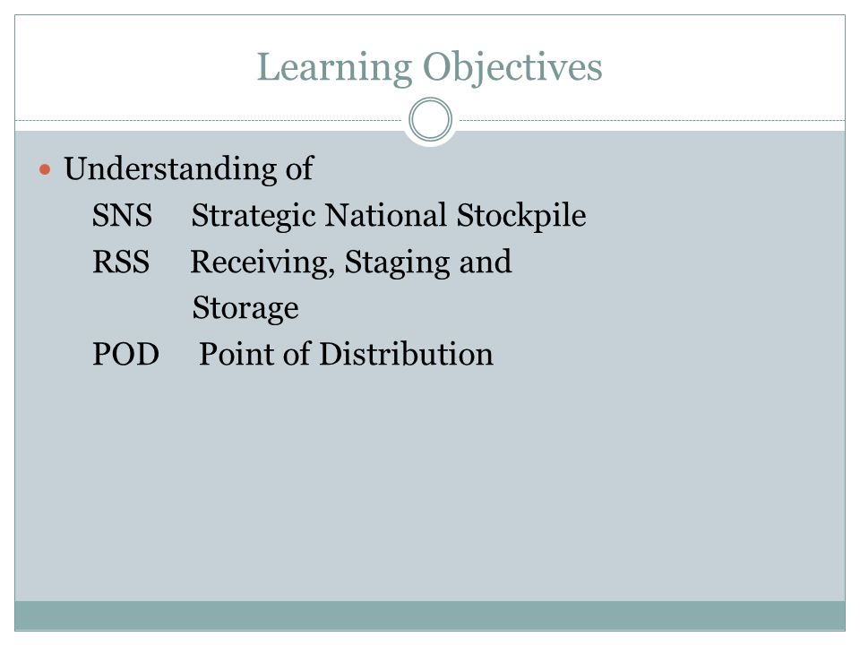 Learning Objectives Understanding of SNS Strategic National Stockpile