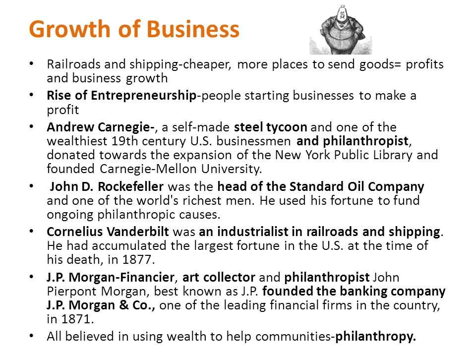Growth of Business Railroads and shipping-cheaper, more places to send goods= profits and business growth.
