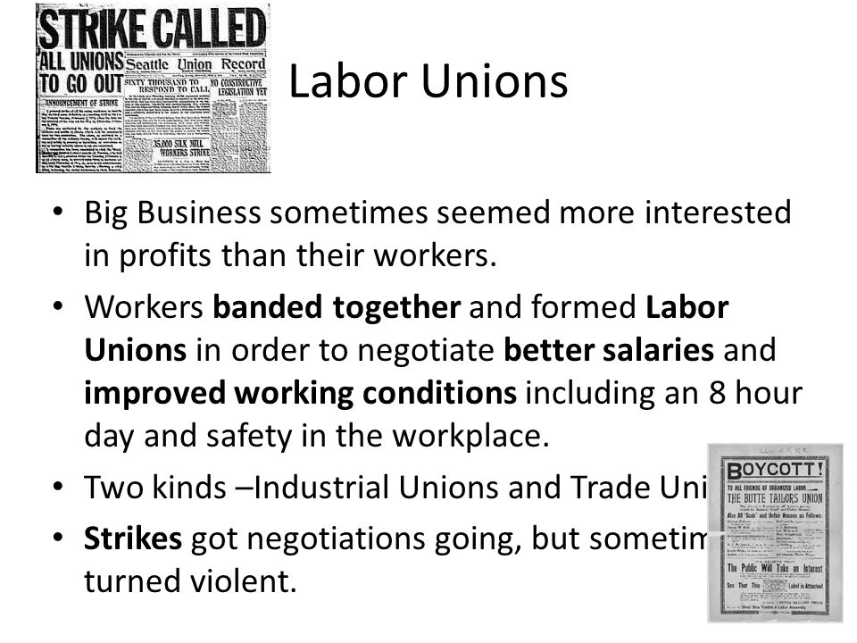 Labor Unions Big Business sometimes seemed more interested in profits than their workers.