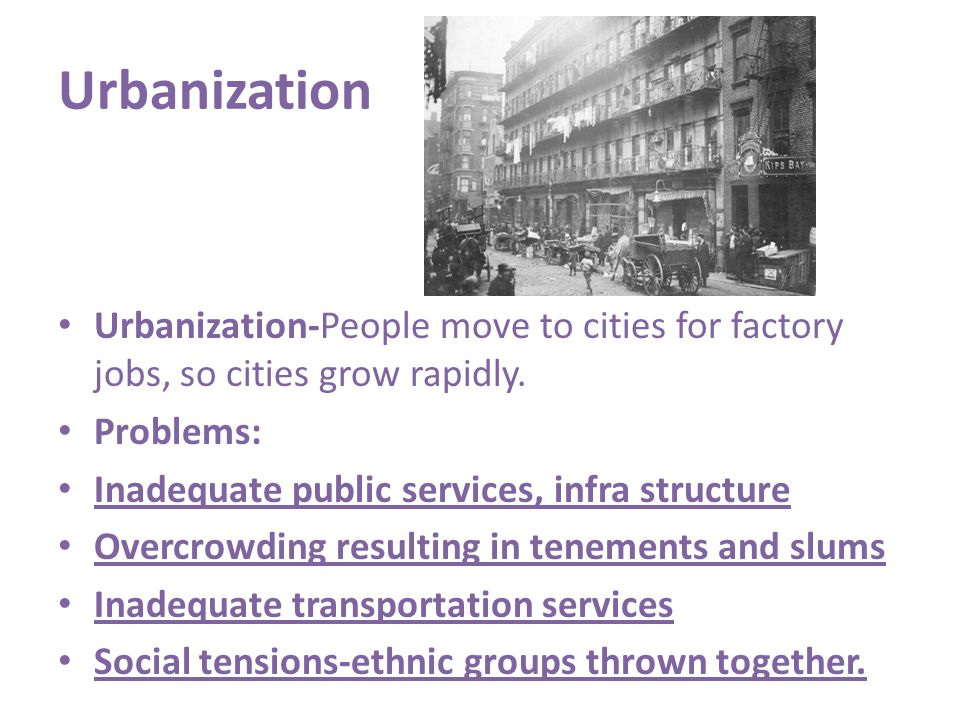 Urbanization Urbanization-People move to cities for factory jobs, so cities grow rapidly. Problems: