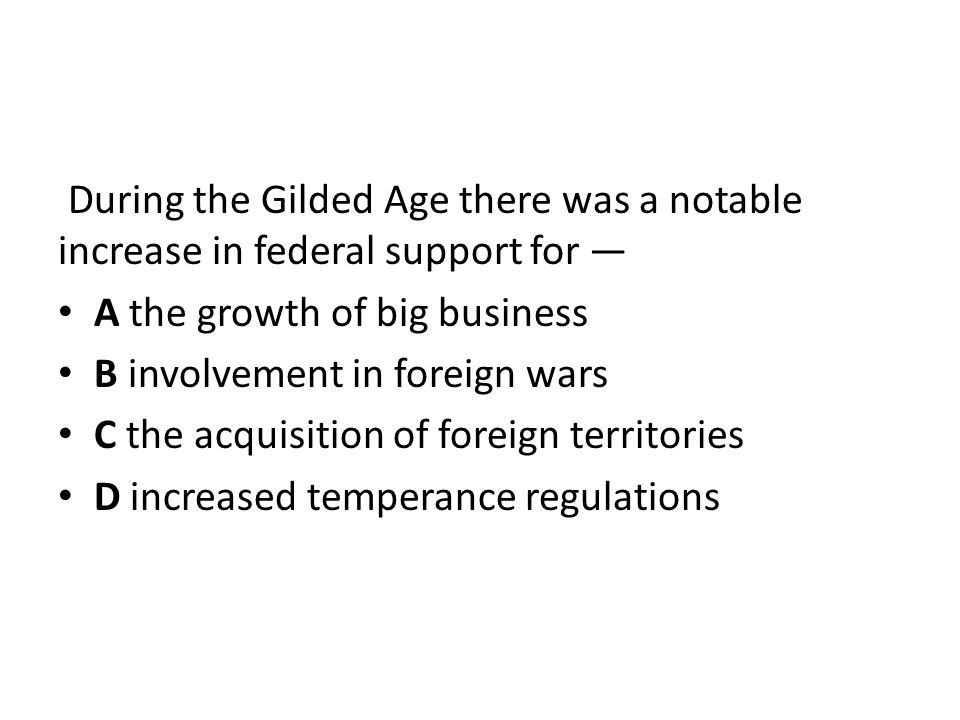 During the Gilded Age there was a notable increase in federal support for —