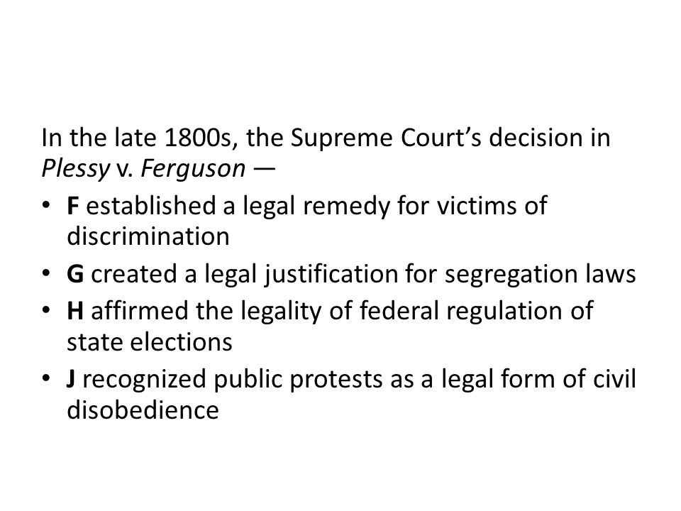 In the late 1800s, the Supreme Court's decision in Plessy v. Ferguson —