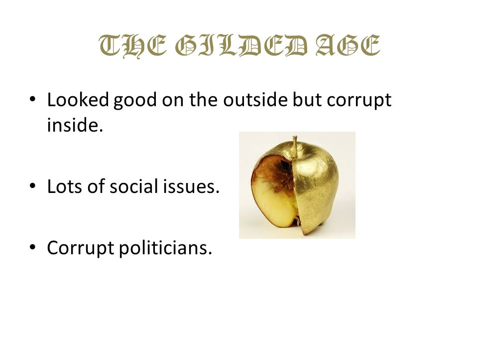 THE GILDED AGE Looked good on the outside but corrupt inside.