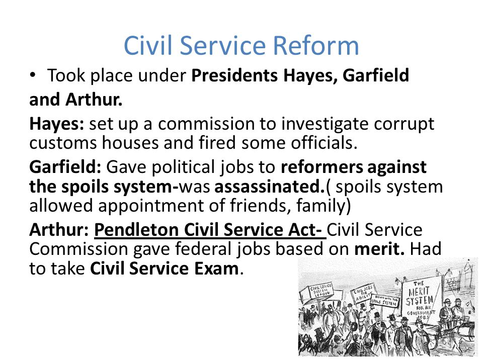 Civil Service Reform Took place under Presidents Hayes, Garfield