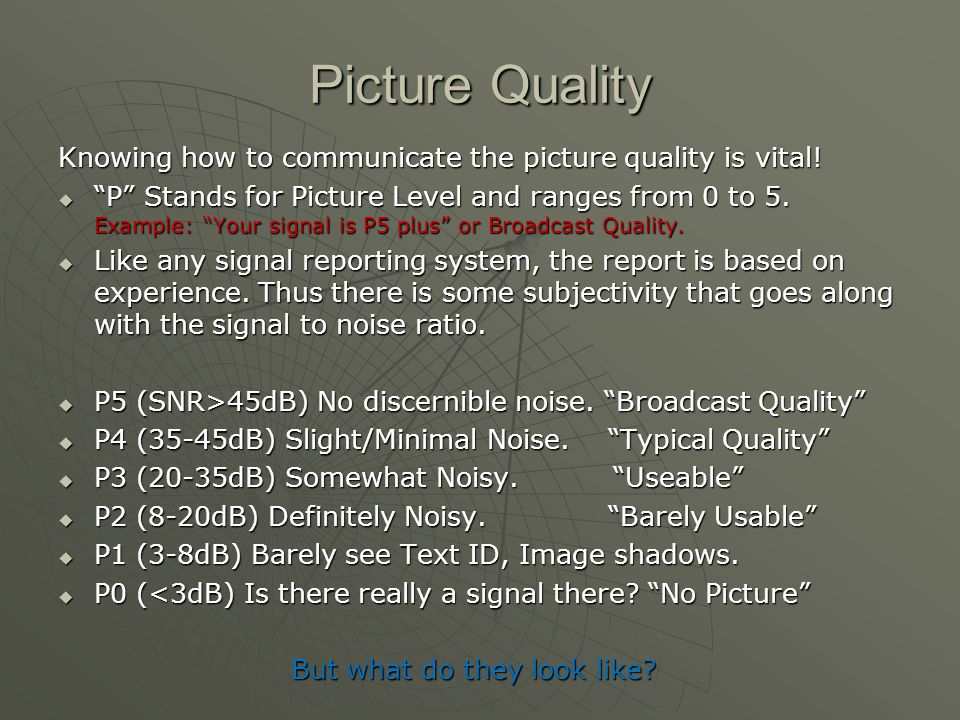 Picture Quality Knowing how to communicate the picture quality is vital!