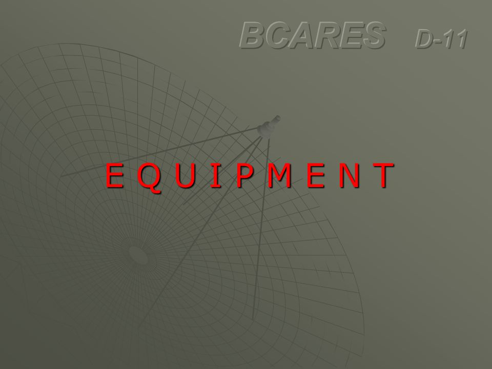 BCARES D-11 E Q U I P M E N T