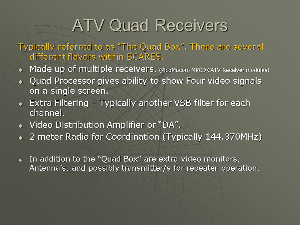 ATV Quad Receivers Typically referred to as The Quad Box . There are several different flavors within BCARES.