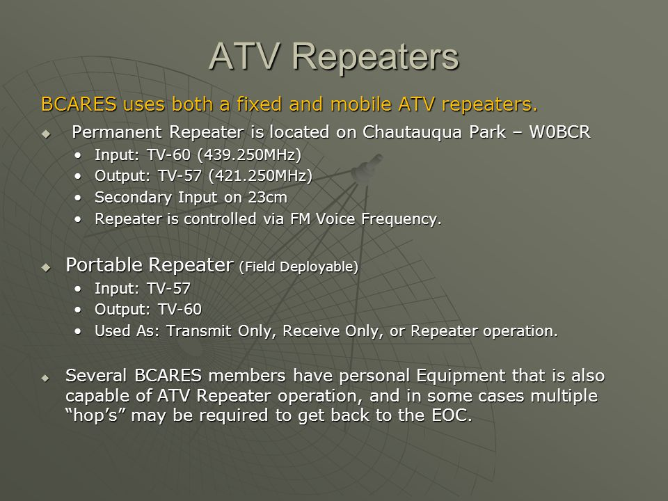 ATV Repeaters BCARES uses both a fixed and mobile ATV repeaters.