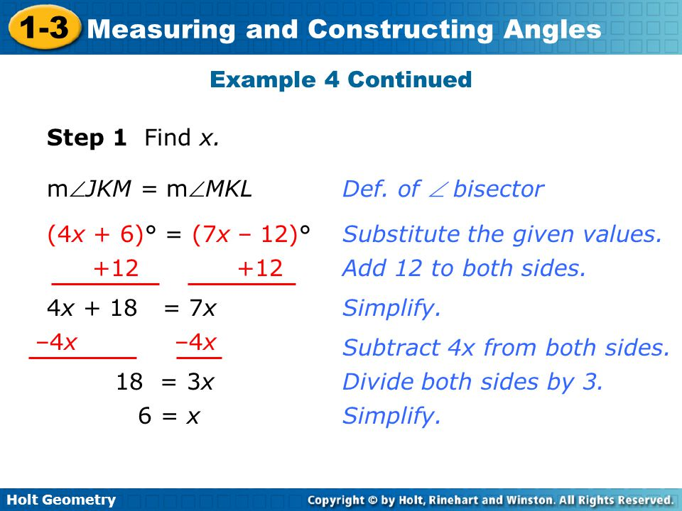 Example 4 Continued Step 1 Find x. mJKM = mMKL. Def. of  bisector. (4x + 6)° = (7x – 12)° Substitute the given values.