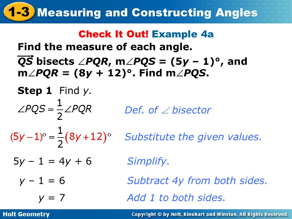 Check It Out! Example 4a Find the measure of each angle. QS bisects PQR, mPQS = (5y – 1)°, and. mPQR = (8y + 12)°. Find mPQS.