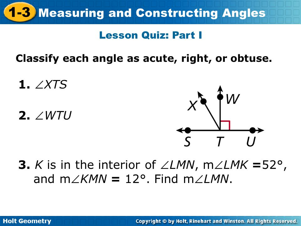 Lesson Quiz: Part I Classify each angle as acute, right, or obtuse. 1. XTS. 2. WTU.