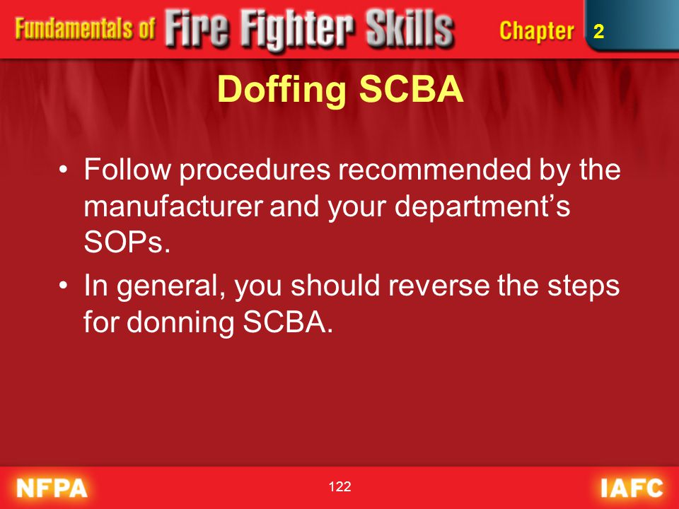 2 Doffing SCBA. Follow procedures recommended by the manufacturer and your department's SOPs.