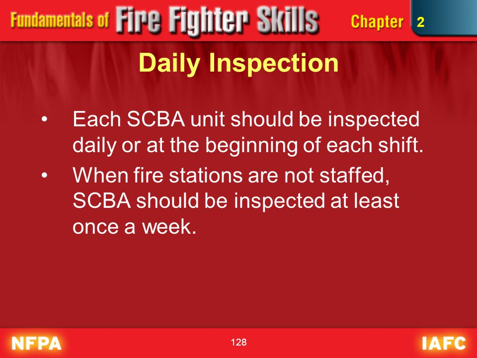 2 Daily Inspection. Each SCBA unit should be inspected daily or at the beginning of each shift.