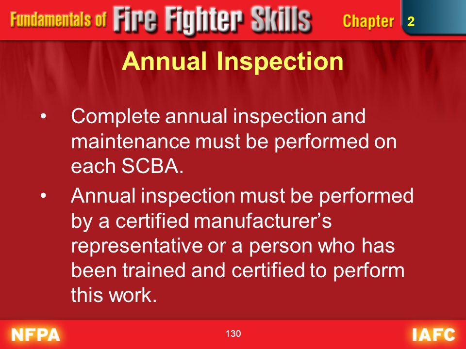 2 Annual Inspection. Complete annual inspection and maintenance must be performed on each SCBA.
