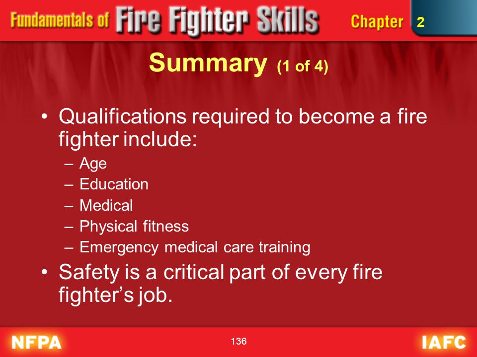 2 Summary (1 of 4) Qualifications required to become a fire fighter include: Age. Education. Medical.