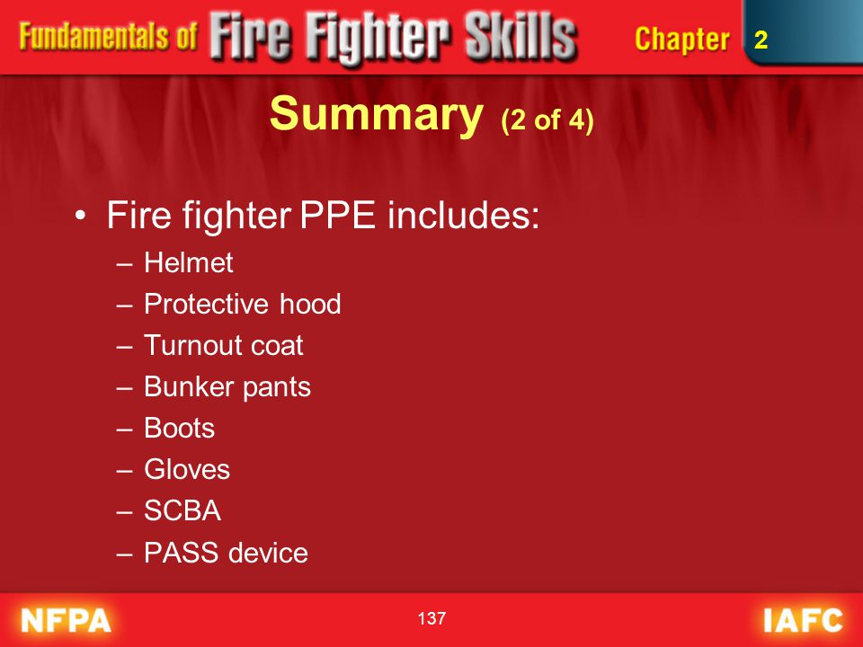 Summary (2 of 4) Fire fighter PPE includes: Helmet Protective hood