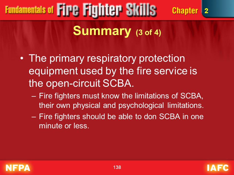 2 Summary (3 of 4) The primary respiratory protection equipment used by the fire service is the open-circuit SCBA.