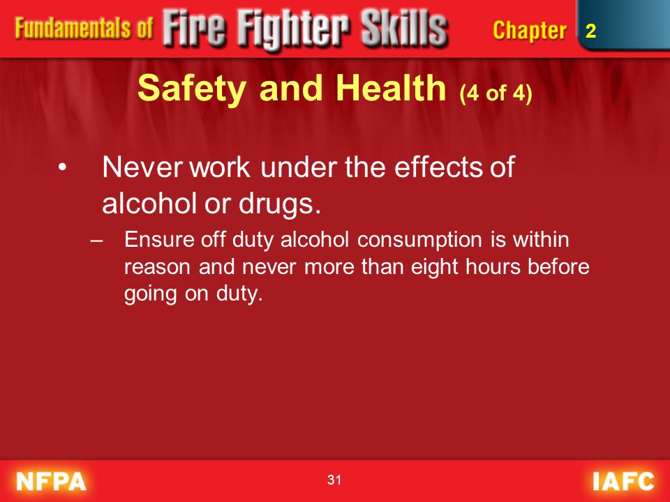 2 Safety and Health (4 of 4) Never work under the effects of alcohol or drugs.