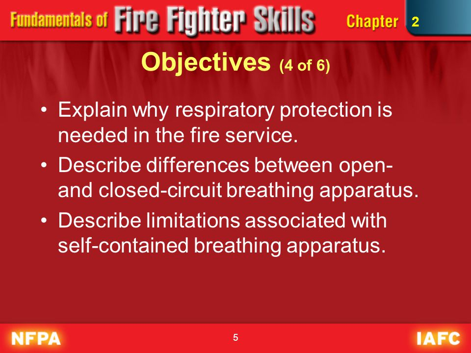 2 Objectives (4 of 6) Explain why respiratory protection is needed in the fire service.