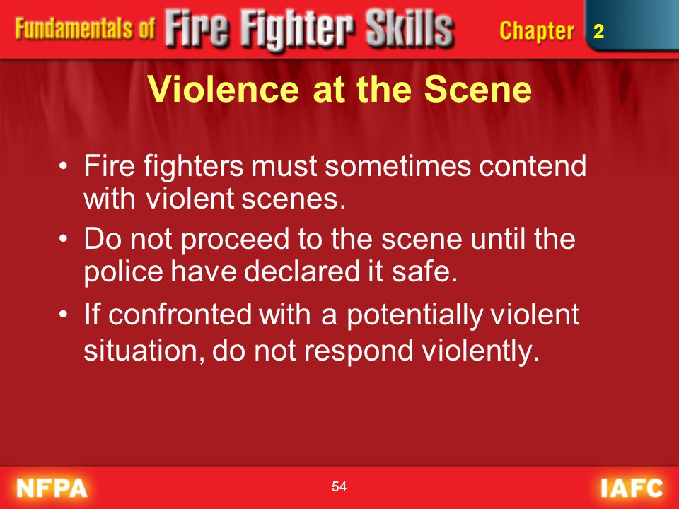 2 Violence at the Scene. Fire fighters must sometimes contend with violent scenes.